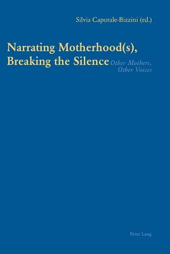 Narrating Motherhood(s), Breaking the Silence: Other Mothers, Other Voices (Paperback)