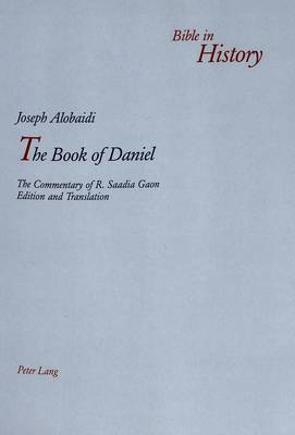The Book of Daniel: The Commentary of R. Saadia Gaon - Bible in History 6 (Paperback)