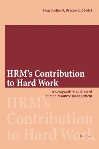 HRM's Contribution to Hard Work: A Comparative Analysis of Human Resource Management (Paperback)