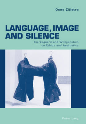 Language, Image and Silence: Kierkegaard and Wittgenstein on Ethics and Aesthetics (Paperback)