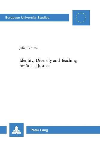 Identity, Diversity and Teaching for Social Justice - Europaische Hochschulschriften/European University Studies/Publications Universitaires Europeennes Reihe 11: Padagogik/Series 11: Education/Serie 11: Pedagogie 934 (Paperback)