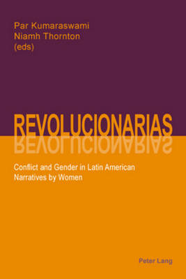 Revolucionarias: Conflict and Gender in Latin American Narratives by Women (Paperback)