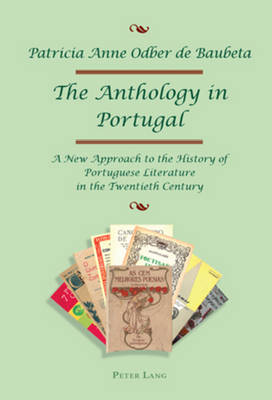 The Anthology in Portugal: A New Approach to the History of Portuguese Literature in the Twentieth Century (Paperback)