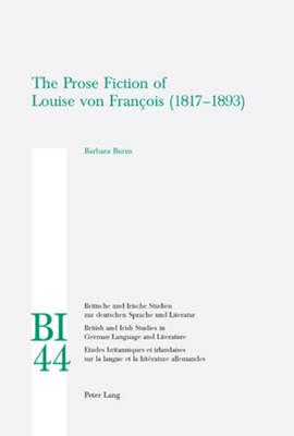 The Prose Fiction of Louise von Francois (1817-1893) - Britische und Irische Studien zur Deutschen Sprache und Literatur/British and Irish Studies in German Language and Literature 44 (Paperback)