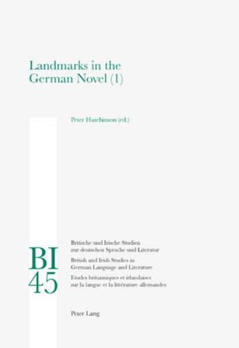 Landmarks in the German Novel: Part 1 - Britische und Irische Studien zur Deutschen Sprache und Literatur/British and Irish Studies in German Language and Literature 45 (Paperback)