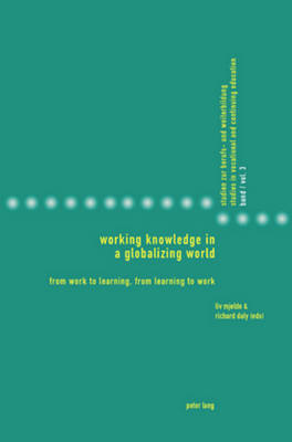 Working Knowledge in a Globalizing World: From Work to Learning, from Learning to Work - Studies in Vocational and Continuing Education 3 (Paperback)