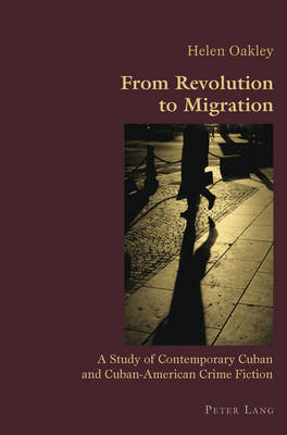 From Revolution to Migration: A Study of Contemporary Cuban and Cuban American Crime Fiction - Hispanic Studies: Culture and Ideas 8 (Paperback)