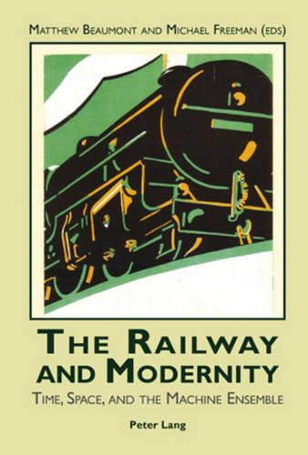 The Railway and Modernity: Time, Space, and the Machine Ensemble (Paperback)