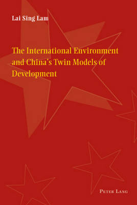 The International Environment and China's Twin Models of Development (Paperback)