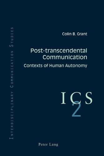 Post-transcendental Communication: Contexts of Human Autonomy - Interdisciplinary Communication Studies 2 (Paperback)