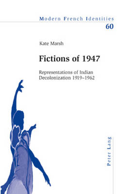 Fictions of 1947: Representations of Indian Decolonization 1919-1962 - Modern French Identities 60 (Paperback)