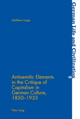 Antisemitic Elements in the Critique of Capitalism in German Culture, 1850-1933 - German Life & Civilization 46 (Paperback)
