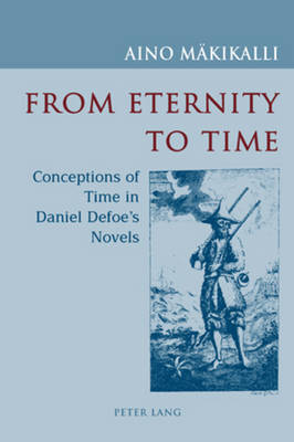 From Eternity to Time: Conceptions of Time in Daniel Defoe's Novels (Paperback)