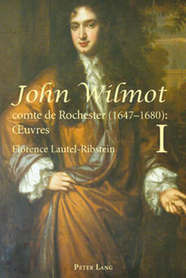 John Wilmot, comte de Rochester (1647-1680) : xuvres- John Wilmot, Earl of Rochester (1647-1680): Collected Works: Edition bilingue et critique, traduction par Florence Lautel-Ribstein- Bilingual Edition and Translation by Florence Lautel-Ribstein- 2 Volumes (Paperback)