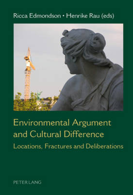 Environmental Argument and Cultural Difference: Locations, Fractures and Deliberations (Paperback)