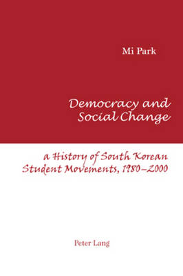 Democracy and Social Change: A History of South Korean Student Movements, 1980-2000 (Paperback)