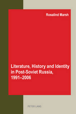 Literature, History and Identity in Post-soviet Russia, 1991-2006 (Paperback)