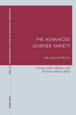 The Advanced Learner Variety: The Case of French - Contemporary Studies in Descriptive Linguistics 12 (Paperback)