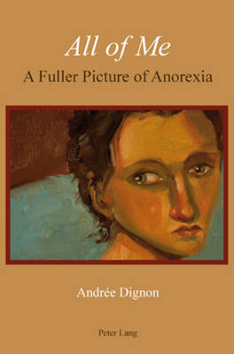 All of Me: A Fuller Picture of Anorexia (Paperback)