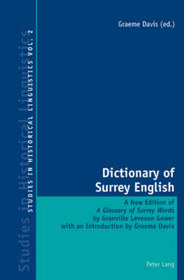 Dictionary of Surrey English: A New Edition of a Glossary of Surrey Words by Granville Leveson Gower - Studies in Historical Linguistics 2 (Paperback)