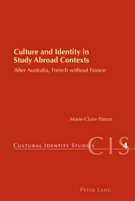 Culture and Identity in Study Abroad Contexts: After Australia, French without France - Cultural Identity Studies 4 (Paperback)