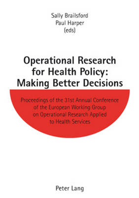 Operational Research for Health Policy: Making Better Decisions: Proceedings of the 31st Annual Conference of the European Working Group on Operational Research Applied to Health Services (Paperback)