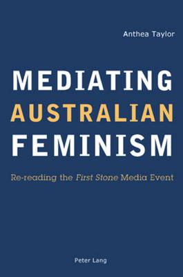 "Mediating Australian Feminism: Re-reading the"" First Stone"" Media Event (Paperback)"