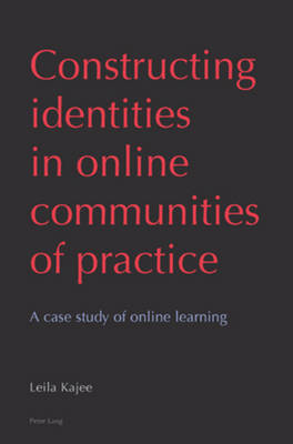 Constructing identities in online communities of practice: A case study of online learning (Paperback)