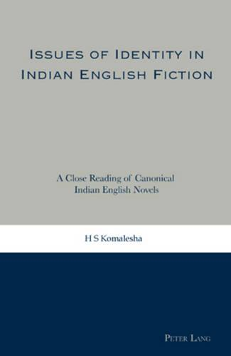 Issues of Identity in Indian English Fiction: A Close Reading of Canonical Indian English Novels (Paperback)