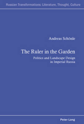 The Ruler in the Garden: Politics and Landscape Design in Imperial Russia - Russian Transformations: Literature, Culture and Ideas 1 (Paperback)
