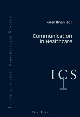 Communication in Healthcare - Interdisciplinary Communication Studies 1 (Paperback)