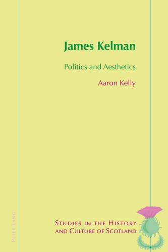 James Kelman: Politics and Aesthetics - Studies in the History and Culture of Scotland 3 (Paperback)