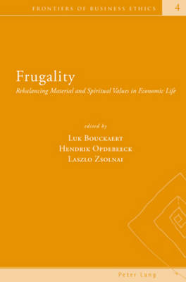 Frugality: Rebalancing Material and Spiritual Values in Economic Life - Frontiers of Business Ethics 4 (Paperback)