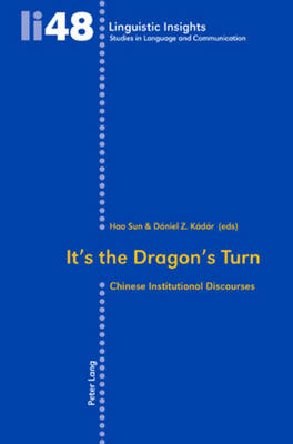 It's the Dragon's Turn: Chinese Institutional Discourses - Linguistic Insights 48 (Paperback)
