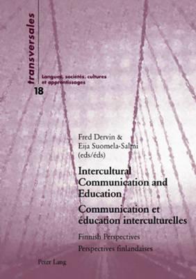 Intercultural Communication and Education Communication et Education Interculturelles: Finnish Perspectives Perspectives Finlandaises - Transversales Langues, Societes, Cultures et Apprentissages 18 (Paperback)