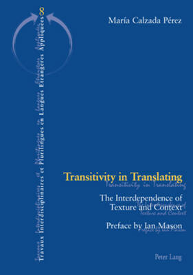 Transitivity in Translating: The Interdependence of Texture and Context - Travaux Interdisciplinaires et Plurilingues 8 (Paperback)