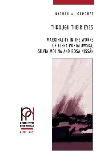 Through Their Eyes: Marginality in the Works of Elena Poniatowska, Silvia Molina and Rosa Nissan - Perspectivas Hispanicas 25 (Paperback)