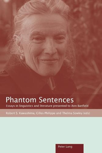 Phantom Sentences: Essays in linguistics and literature presented to Ann Banfield (Paperback)