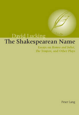 The Shakespearean Name: Essays on Romeo and Juliet, the Tempest and Other Plays (Paperback)
