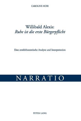 """Willibald Alexis: """"ruhe Ist Die Erste Buergerpflicht"""": Eine Erzaehltheoretische Analyse Und Interpretation - Narratio, 19 (Paperback)"""