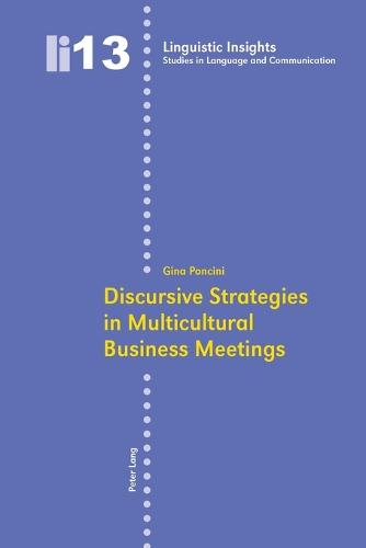 Discursive Strategies in Multicultural Business Meetings - Linguistic Insights 13 (Paperback)