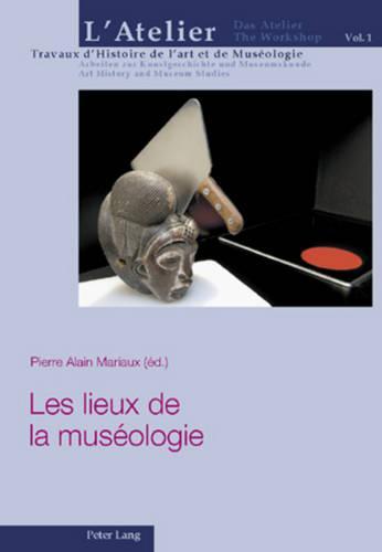 Les Lieux de la Museologie - L'Atelier. Travaux d'Histoire de l'Art Et de Museologie / Da 1 (Paperback)