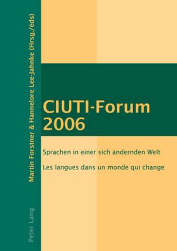 CIUTI-Forum 2006: Sprachen in einer sich aendernden Welt- Les langues dans un monde qui change (Paperback)