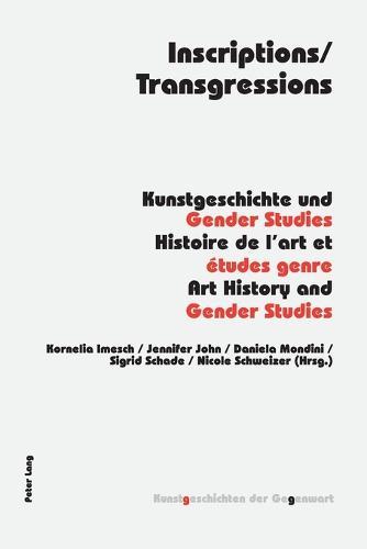 Inscriptions/Transgressions: Kunstgeschichte und Gender Studies - Histoire de l'art et etudes genre - Art History and Gender Studies - Kunstgeschichten der Gegenwart 8 (Paperback)