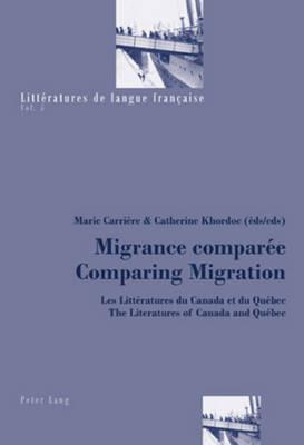 Migrance Comparee Comparing Migration: Les Litteratures du Canada et du Quebec / The Literatures of Canada and Quebec - Litteratures De Langue Francaise 5 (Paperback)