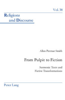 From Pulpit to Fiction: Sermonic Texts and Fictive Transformations - Religions and Discourse 38 (Paperback)