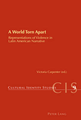 A World Torn Apart: Representations of Violence in Latin American Narrative - Cultural Identity Studies 9 (Paperback)