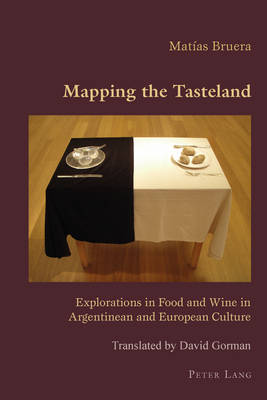 Mapping the Tasteland: Explorations in Food and Wine in Argentinean and European Culture - Hispanic Studies: Culture and Ideas 12 (Paperback)