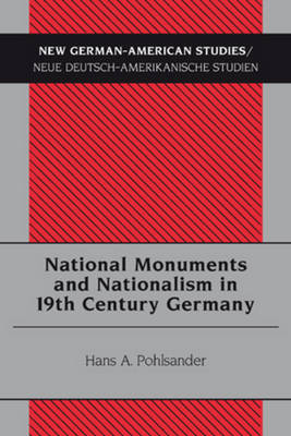 National Monuments and Nationalism in 19th Century Germany - New German-American Studies/Neue Deutsch-Amerikanische Studien 31 (Paperback)