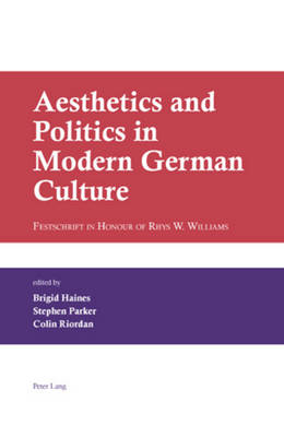 Aesthetics and Politics in Modern German Culture: Festschrift in Honour of Rhys W. Williams (Hardback)